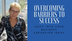 We all experience barriers to success, which we often solidify into our personal boundaries. However, by making small shifts in your thinking, you can break through these imaginary boundaries and get your business expansion ideas off the ground.