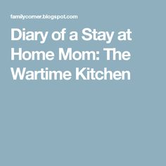 Diary of a Stay at Home Mom: The Wartime Kitchen