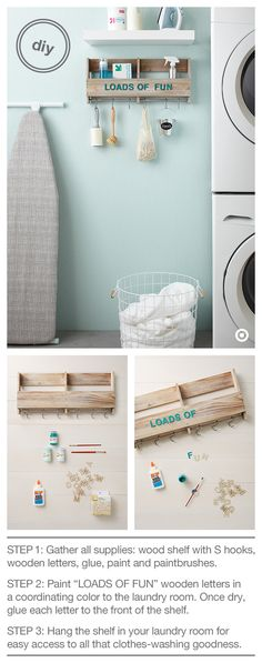 Loads of Fun! Create a neat and tidy laundry room with this DIY wood shelf. You'll have a place to store all your laundry essentials—stain treatments, dryer sheets, clothespins, lint roller and more. What you need: Wood Shelf with S Hooks, Hand Made Modern Wooden Letters and Paint, glue and paintbrushes. Dare we say you'll have Loads of Fun washing, drying and folding all that laundry?!