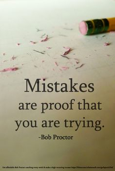 It's common to be discouraged and even quit on a goal when you make mistakes.But if there are no mistakes, there is no growth. If there are no mistakes, there is no learning. If there are no mistakes we can become complacent and never strive for BIG worthy goals.  'Mistake' needs to be redefined to mean 'trying'. Redefine it!