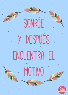 Siempre sonríe ♥ Motivational Quotes, Inspirational Quotes, Mr Wonderful, Empowerment Quotes, Happy Words, Spanish Quotes, Relationships Love, Words Quotes, Sayings