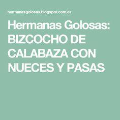 Hermanas Golosas: BIZCOCHO DE CALABAZA CON NUECES Y PASAS