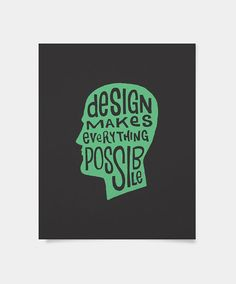 Resultado de imagem para design makes everything possible
