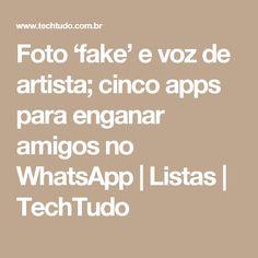 Foto 'fake' e voz de artista; cinco apps para enganar amigos no WhatsApp | Listas | TechTudo