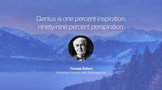 Genius is one percent inspiration, ninety-nine percent perspiration. – Thomas Edison (American Inventor and Businessman) 21 Inspirational Entrepreneur Quotes by Famous Billionaires and Business Icons