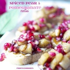 Spiced Pear & Pomegranate Crostini The soft and fragrant spiced pears ...