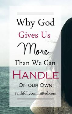 Why God Gives Us More Than We Can Handle