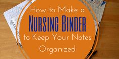 How to Make a Nursing Binder to Keep Your Notes Organized