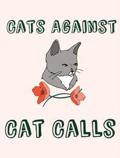 Cats Against Cat Calls  #GenderEquality #Feminist