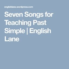 Seven Songs for Teaching Past Simple | English Lane