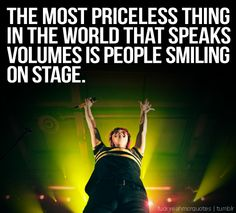 "Gerard Way quote | Tumblr:  ""The most priceless thing in the world that speaks volumes is people smiling on stage."""