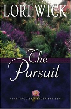 The Pursuit by Lori Wick (The English Garden, book 4) The whole series is amazing!