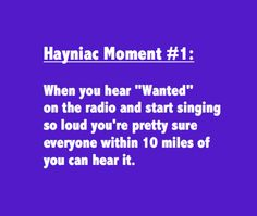 Hayniac Moment #1...of course. And I'm screaming at my mom to turn it up! But now she pretty much turns it up automatically.