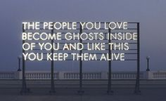 "Rob Montgomery: ""The people you love become ghosts inside of you and like this you keep them alive"""