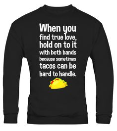 Find True Love Tacos Can Be Hard to Handle T-Shirt