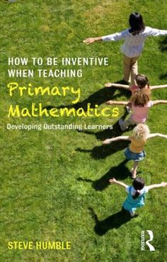 How to be Inventive When Teaching Primary Mathematics: Developing outstanding learners (Paperback) - Routledge
