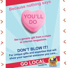 """Go local this Valentines.""  www.shoplocalraleigh.org"
