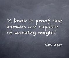 """""""A book is proof that humans are capable of working magic"""" ~ Carl Sagan"""