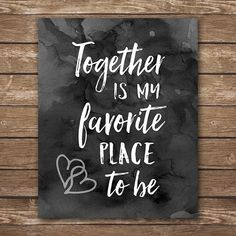 Together is my Favorite Place to be, love quote, black and white decor, calligraphy quote