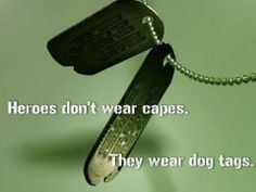 Heroes don't wear capes. - MilitaryAvenue.com