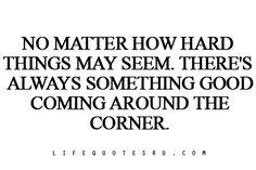 No matter how hard things may seem