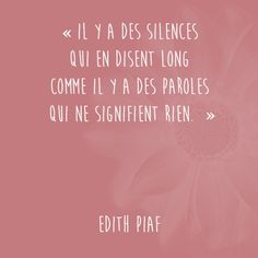 ": ""Il y a des silences qui en disent long comme il y a des paroles qui ne signifient rien "" Edith Piaf There are silences that speak volumes as there are words that mean nothing The Words, Cool Words, Favorite Quotes, Best Quotes, Love Quotes, Inspirational Quotes, Love One Another Quotes, Positiv Quotes, Words Quotes"