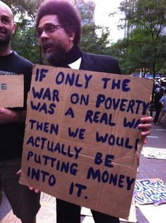 If only the war on poverty was a real war then we would be actually putting money into it.