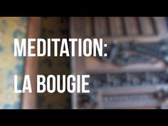 Méditation guidée: observation dune bougie - YouTube