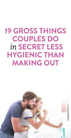 19 gross things couples do in secret that are even less hygienic than making out  .ambassador