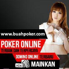 BUAHPOKER.COM AGEN POKER DOMINO ONLINE UANG ASLI INDONESIA TERPERCAYA TANPA ROBOT