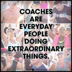 Coaches are everyday people doing extraordinary things!
