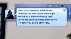 "Who knows what whim prompts Grim to spare some and take others? This text appears to provide a clue: ""Ron, your constant misfortune amuses me and those around you. It would be a shame to take that priceless entertainment from them. I'll take you some other day."" #GrimReaper #Sims"
