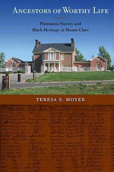 Ancestors of Worthy Life: Plantation Slavery and Heritage at Mount Clare