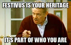 <strong>Frank Costanza is the King of Festivus.</strong> Celebrate Festivus (for the rest of us) on December 23rd with this list of classic Festivus quotes.