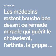 Les médecins restent bouche bée devant ce remède miracle qui guérit le cholestérol, l'arthrite, la grippe et l'obésité