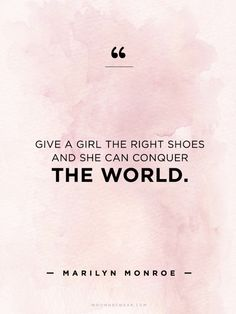 """Give a girl the right shoes and she can conquer the world."" - Marilyn Monroe //  #WWWQuotesToLiveBy"