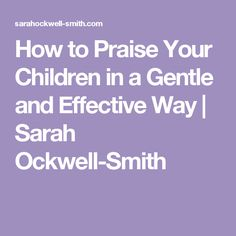 How to Praise Your Children in a Gentle and Effective Way | Sarah Ockwell-Smith