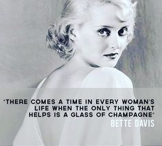 """""""There comes a time in every woman's life when the only thing that helps is a glass of champagne."""" - Bette Davis (one of 20 quotes about drinking from Drink Nation) Work Quotes, Great Quotes, Quotes To Live By, Me Quotes, Famous Quotes, Champagne Quotes, Glass Of Champagne, Joan Crawford, Pop Art"""