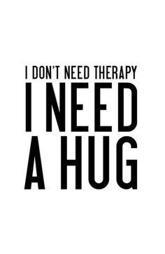 Eu não preciso de terapia Eu preciso de um abraço