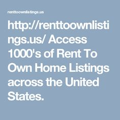 http://renttoownlistings.us/  Access 1000's of Rent To Own Home Listings across…
