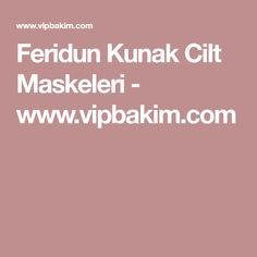 Feridun Kunak Cilt Maskeleri - www.vipbakim.com