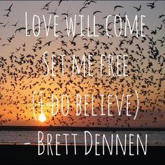Love will come set me free - Brett Dennen