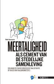 Meertaligheid als cement van de stedelijke samenleving : een analyse van de Brusselse taalsituatie op basis van Taalbarometer 3 / Janssens, Rudy - Brussel : VUB-Press, 2013. - 149 p. - ISBN 9789057182884 Plaatsnr. 303.83 JANS