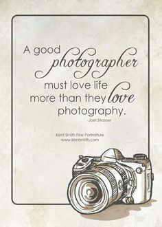 A good photographer must love life more than they love photography. Funny Photography, Photography Words, Quotes About Photography, Camera Photography, Photography Business, Photography Ideas, Wedding Photography, Photo Quotes, Art Quotes