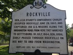 ROCKVILLE:  Gen. J.E.B. Stuart's Confederate cavalry occupied Rockville June 28, 1863, and captured 150 U.S. wagons along the Washington road.  From here they marched to Gettysburg.  In July, 1864, Gen. Jubal Early passed through Rockville on his way to and from Washington.  Maryland Civil War Centennial Commission.