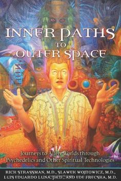Inner Paths to Outer Space: Journeys to Alien Worlds through Psychedelics and Other Spiritual Technologies by Rick Strassman MD http://www.amazon.com/dp/159477224X/ref=cm_sw_r_pi_dp_PbRtub1MB1JYY
