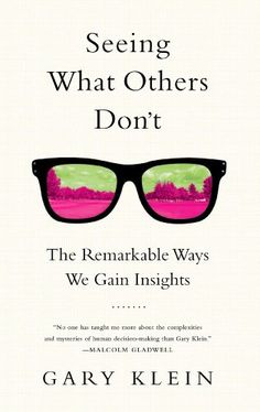 Seeing What Others Don't: The Remarkable Ways We Gain Insights eBook: Gary Klein: Amazon.de: Kindle-Shop