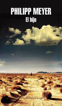 El hijo / Philipp Meyer. En esta novela, Philip Meyer explora la crueldad, el sacrificio y la ambición de un lugar y una época, el lejano Oeste de Estados Unidos desde mediados del siglo XIX hasta los años setenta del siglo pasado.