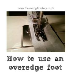 How to use an overlock foot