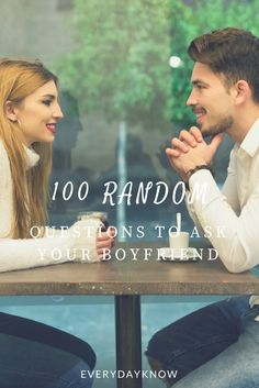 100 Random Questions to Ask Your Boyfriend